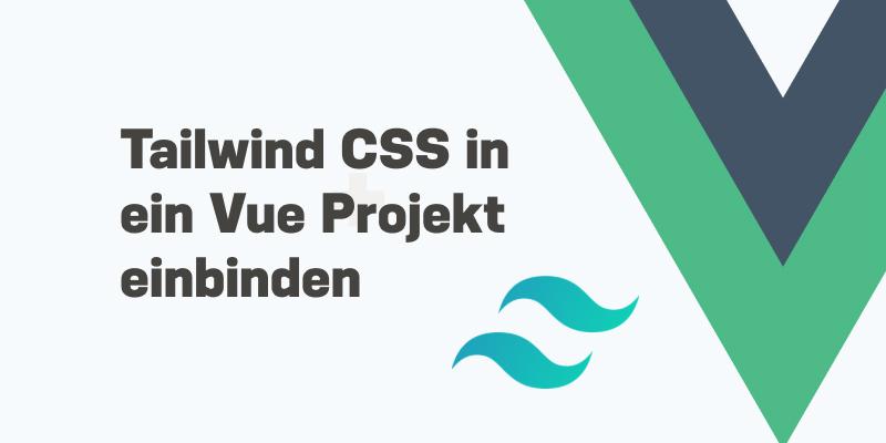 Wie du Tailwind CSS im  Vue.js-Projekt nutzen kannst